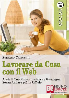 Lavorare da casa con internet: online il primo manuale che svela le strategie dell'home business.