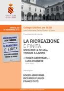 """Presentazione del libro """"La ricreazione è finita. Scegliere la scuola, trovare il lavoro"""" di Roger Abravanel e Luca D'Agnese"""