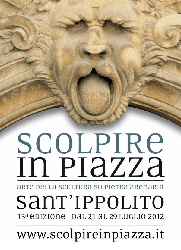 Scolpire in Piazza. Evento artistico dedicato alla scultura su pietra arenaria. Dal 21 al 29 luglio 2012 a Sant'Ippolito (PU)