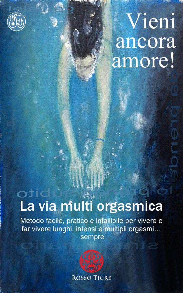 Presentazione del libro: Vieni ancora amore! La via multi orgasmica.