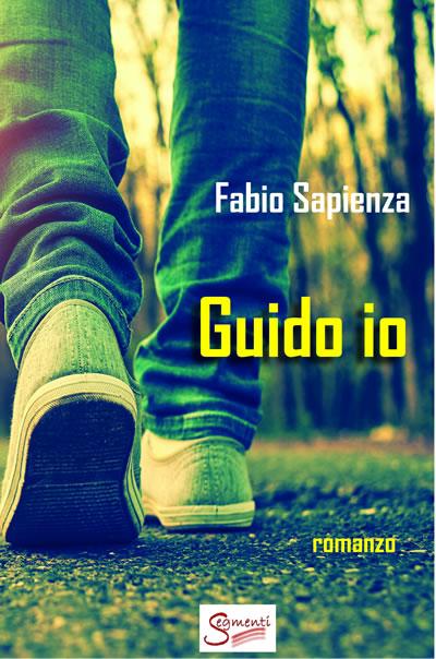 Guido io (Segmenti Editore), il romanzo d'esordio di Fabio Sapienza è in libreria